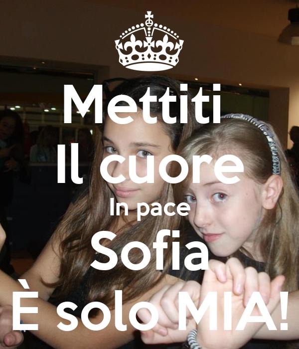 Mettiti  Il cuore In pace Sofia È solo MIA!