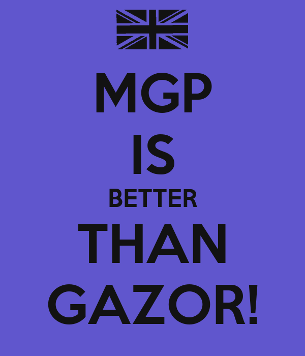 MGP IS BETTER THAN GAZOR!