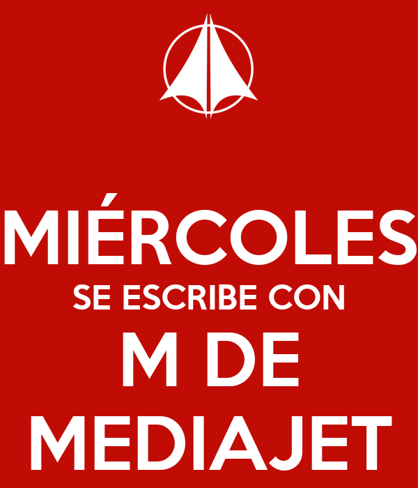 MIÉRCOLES SE ESCRIBE CON M DE MEDIAJET