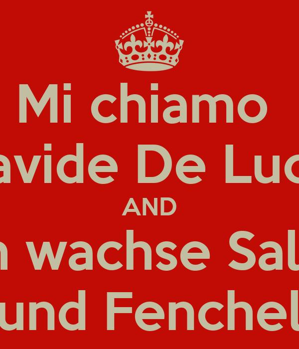 Mi chiamo  Davide De Luca  AND Ich wachse Salat  und Fenchel