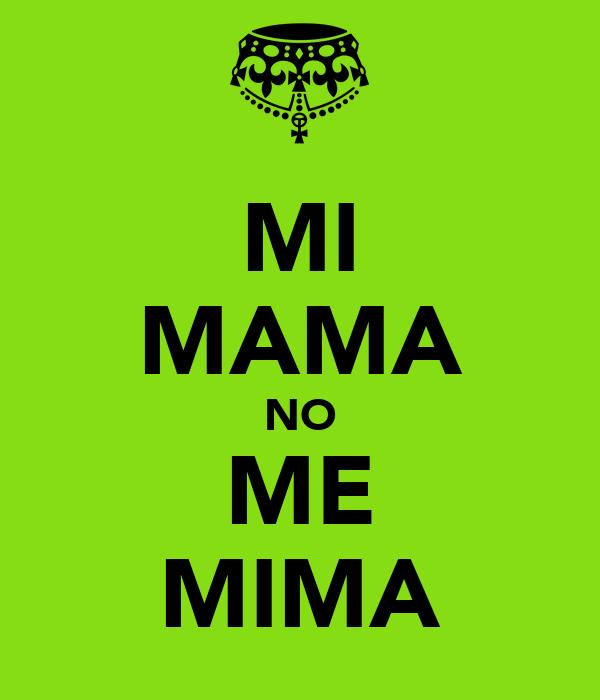 MI MAMA NO ME MIMA