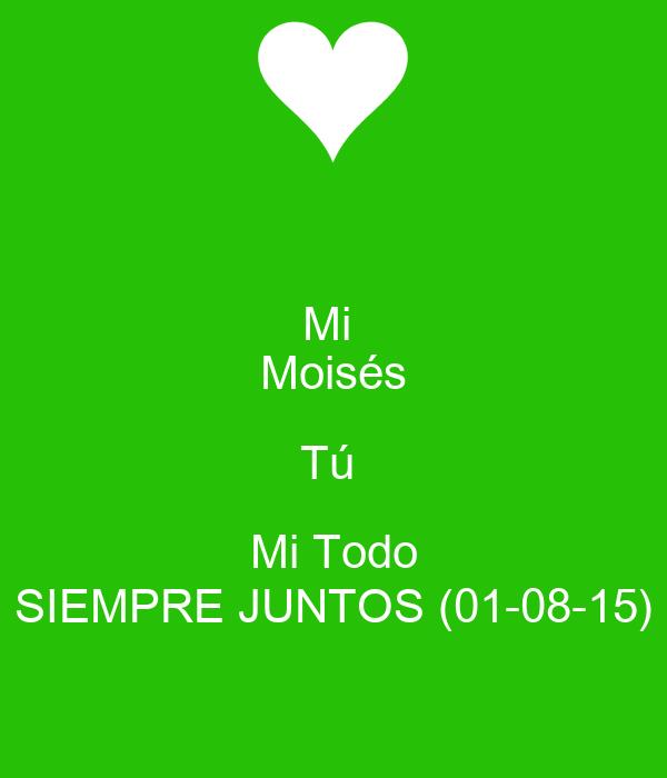 Mi  Moisés Tú  Mi Todo SIEMPRE JUNTOS (01-08-15)