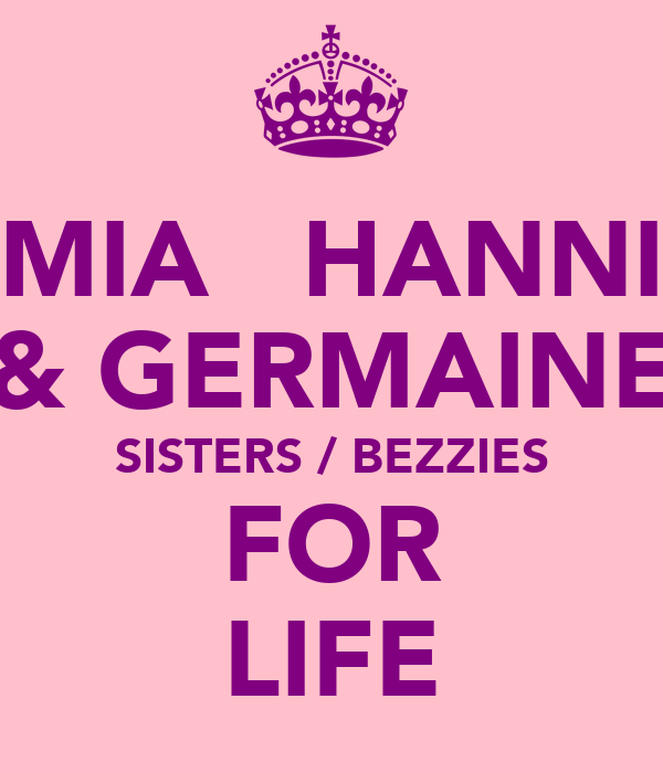 MIA   HANNI & GERMAINE SISTERS / BEZZIES FOR LIFE