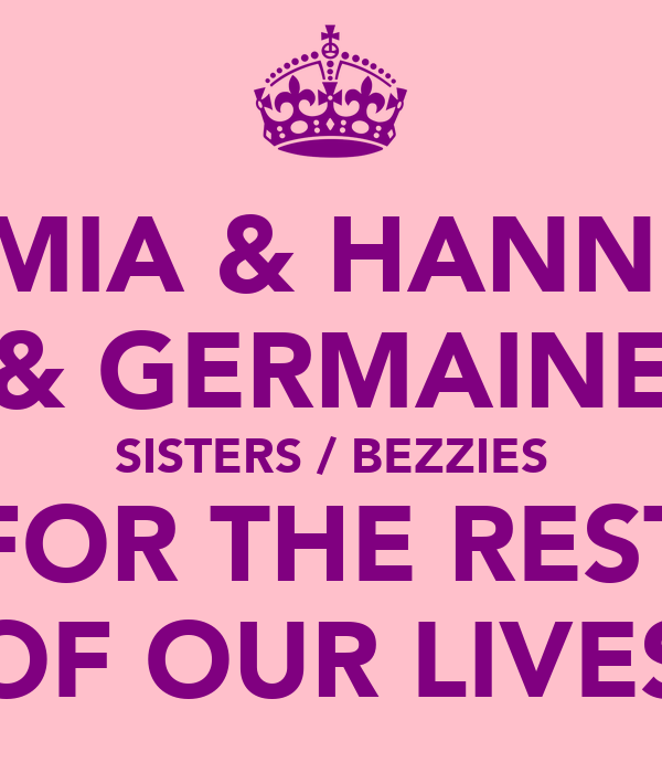 MIA & HANNI & GERMAINE SISTERS / BEZZIES FOR THE REST OF OUR LIVES