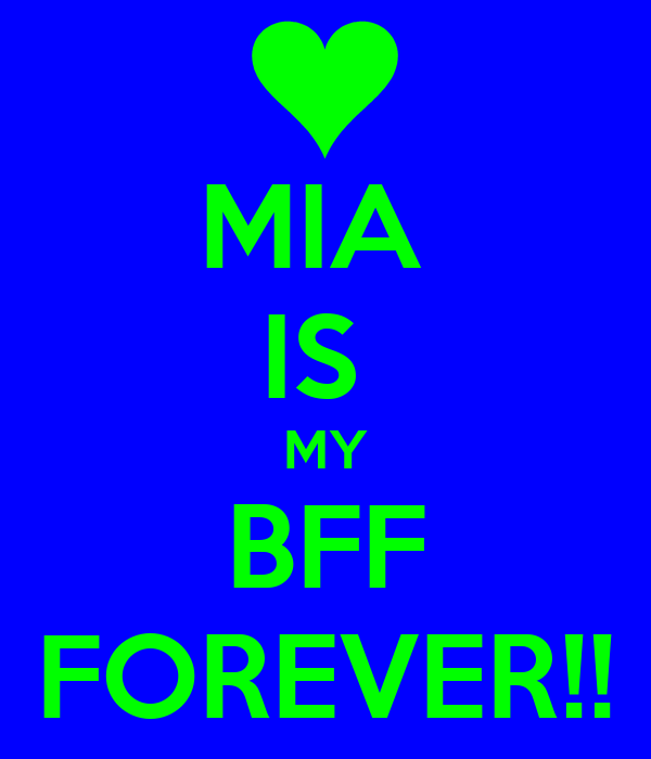 MIA  IS  MY BFF FOREVER!!