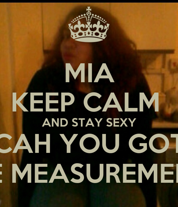 MIA KEEP CALM  AND STAY SEXY CAH YOU GOT THE MEASUREMENTS