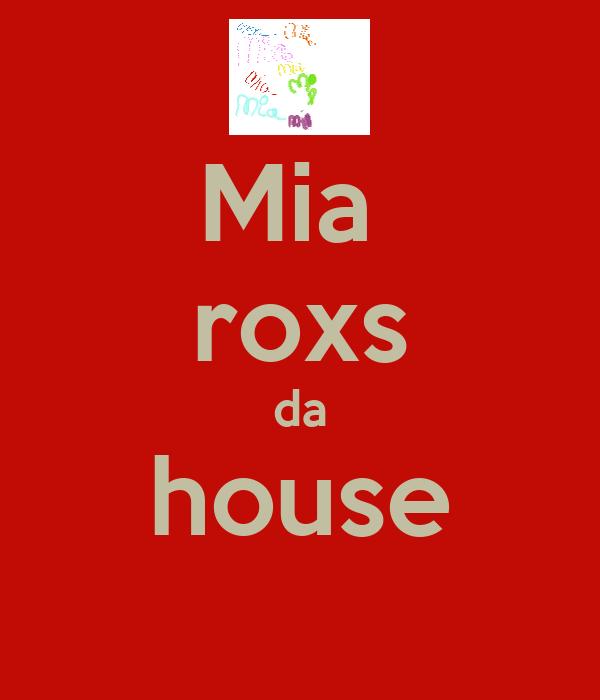 Mia  roxs da house
