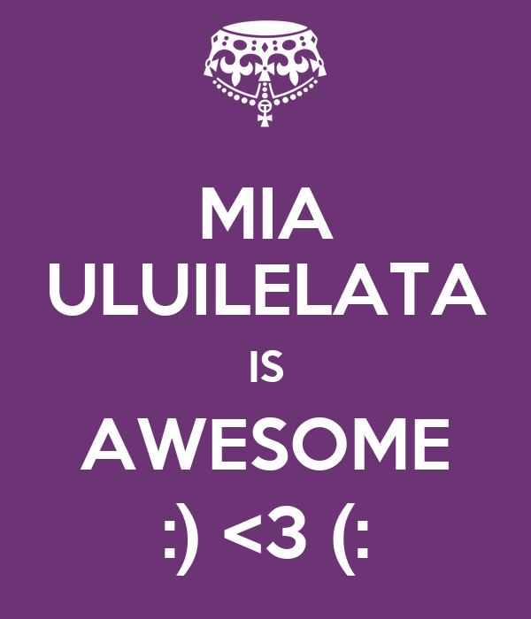 MIA ULUILELATA IS AWESOME :) <3 (: