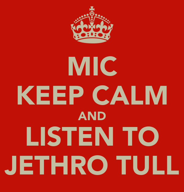 MIC KEEP CALM AND LISTEN TO JETHRO TULL