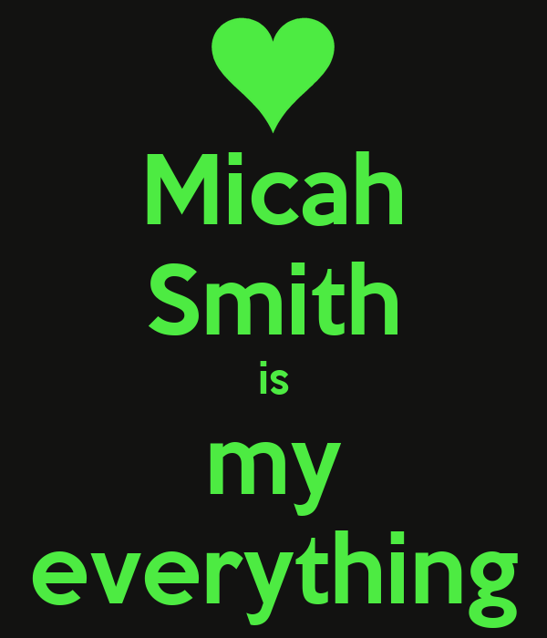 Micah Smith is my everything
