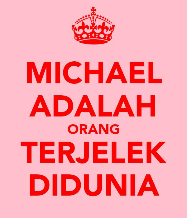 MICHAEL ADALAH ORANG TERJELEK DIDUNIA