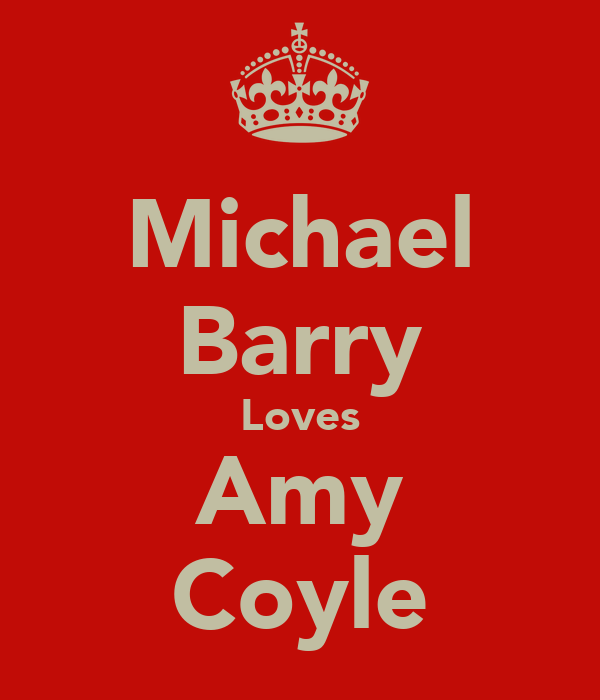 Michael Barry Loves Amy Coyle
