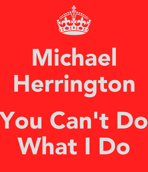 Michael Herrington  You Can't Do What I Do