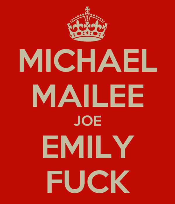 MICHAEL MAILEE JOE EMILY FUCK