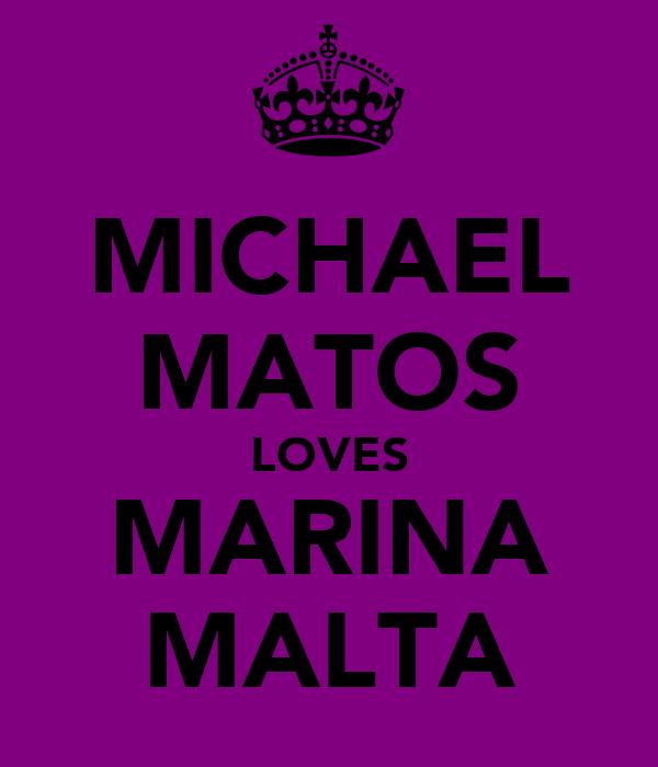 MICHAEL MATOS LOVES MARINA MALTA