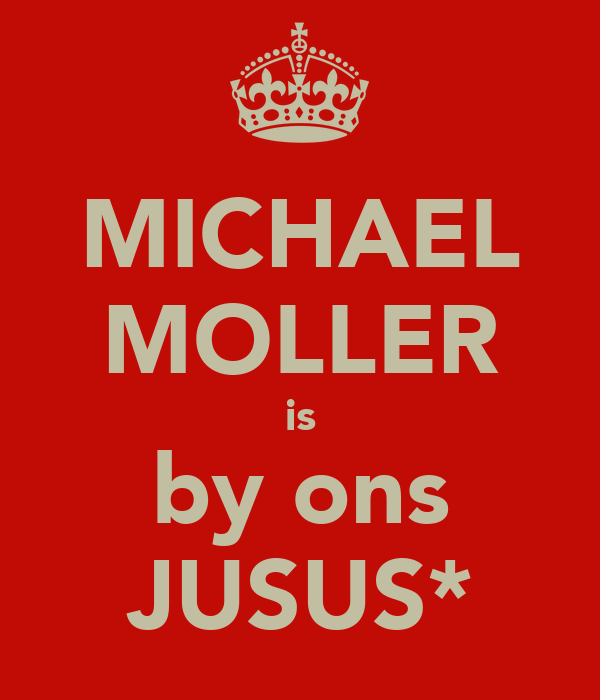 MICHAEL MOLLER is by ons JUSUS*