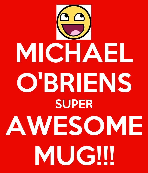 MICHAEL O'BRIENS SUPER AWESOME MUG!!!