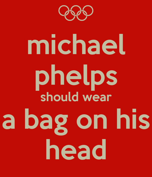 michael phelps should wear a bag on his head
