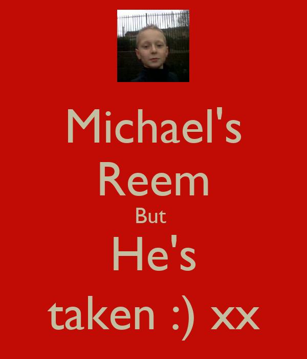 Michael's Reem But  He's taken :) xx