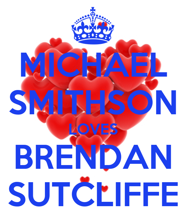 MICHAEL SMITHSON LOVES BRENDAN SUTCLIFFE