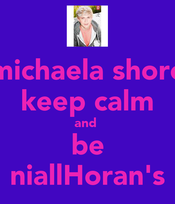 michaela shore keep calm and  be niallHoran's