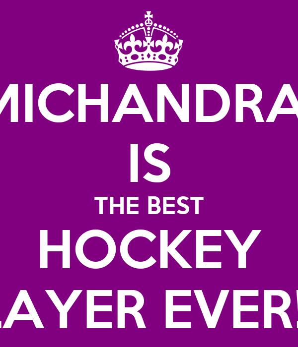 MICHANDRA  IS THE BEST HOCKEY PLAYER EVER!!!!!