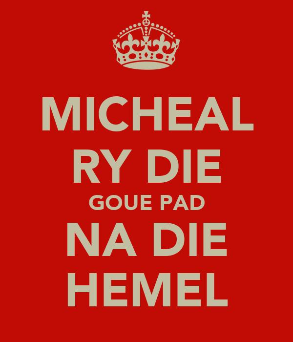 MICHEAL RY DIE GOUE PAD NA DIE HEMEL