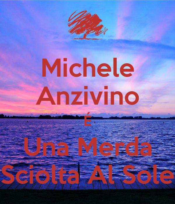 Michele Anzivino É Una Merda Sciolta Al Sole