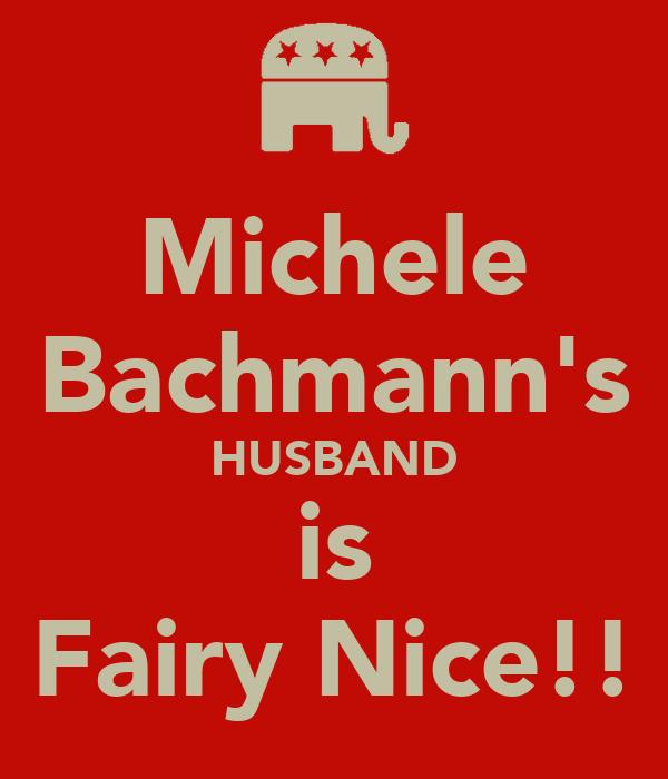 Michele Bachmann's HUSBAND is Fairy Nice!!