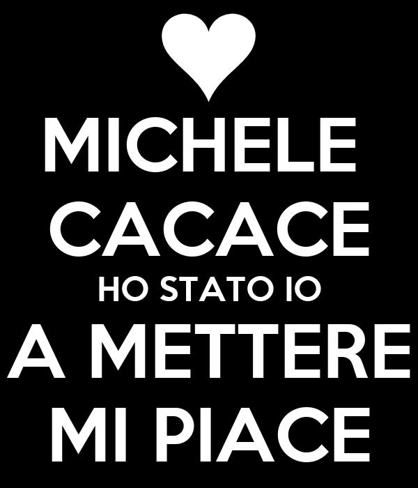 MICHELE  CACACE HO STATO IO A METTERE MI PIACE