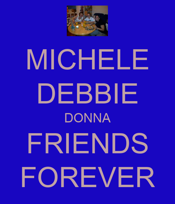 MICHELE DEBBIE DONNA FRIENDS FOREVER