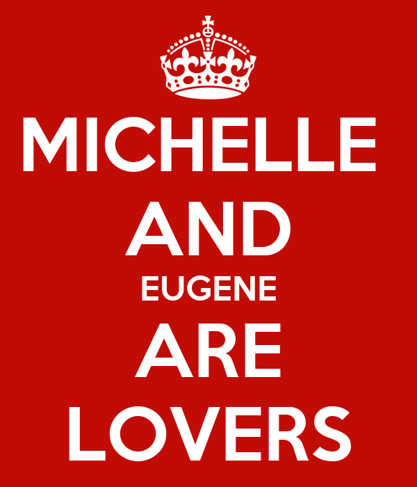 MICHELLE  AND EUGENE ARE LOVERS
