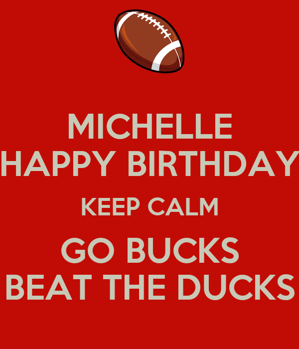 MICHELLE HAPPY BIRTHDAY KEEP CALM GO BUCKS BEAT THE DUCKS