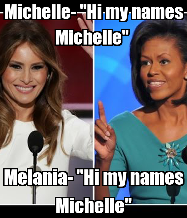 "Michelle- ""Hi my names Michelle""  Melania- ""Hi my names Michelle"""
