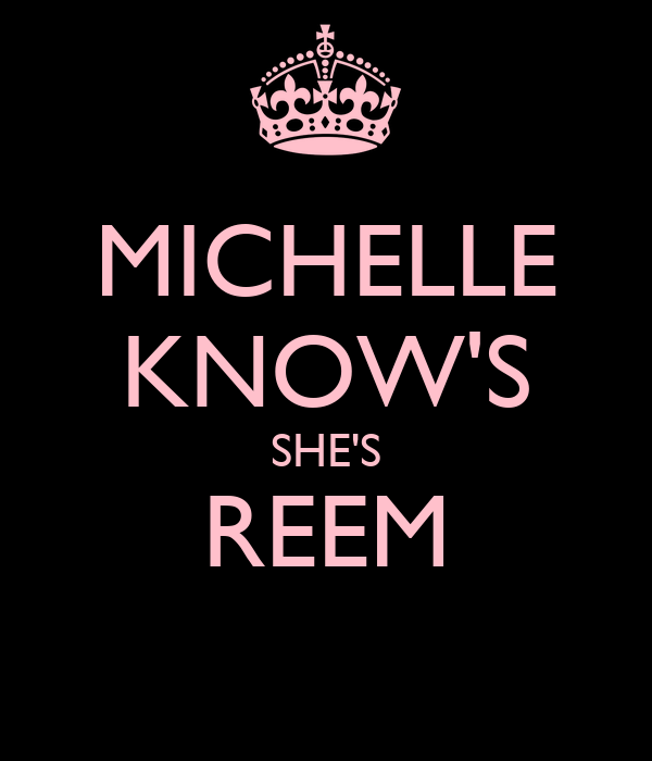 MICHELLE KNOW'S SHE'S REEM