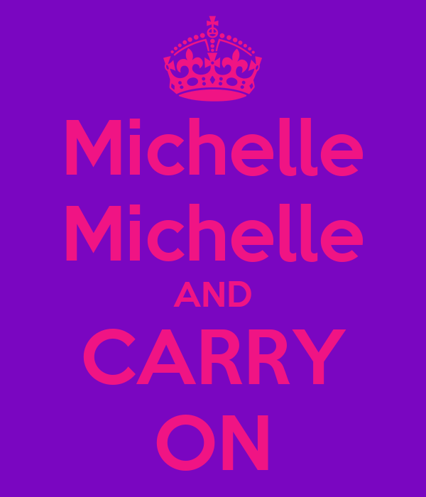 Michelle Michelle AND CARRY ON