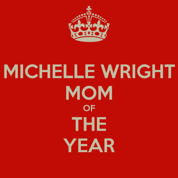 MICHELLE WRIGHT MOM OF THE YEAR