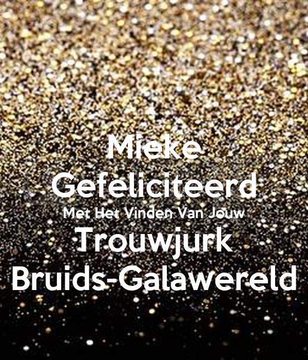 Mieke Gefeliciteerd Met Het Vinden Van Jouw Trouwjurk Bruids-Galawereld