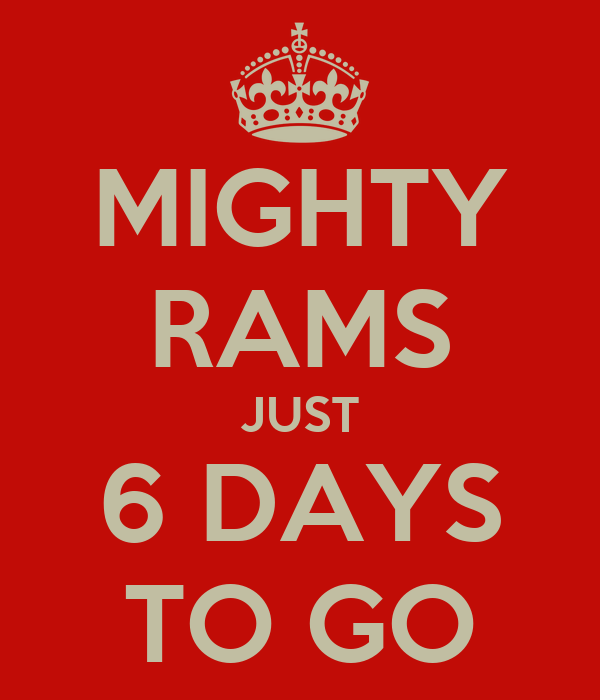 MIGHTY RAMS JUST 6 DAYS TO GO