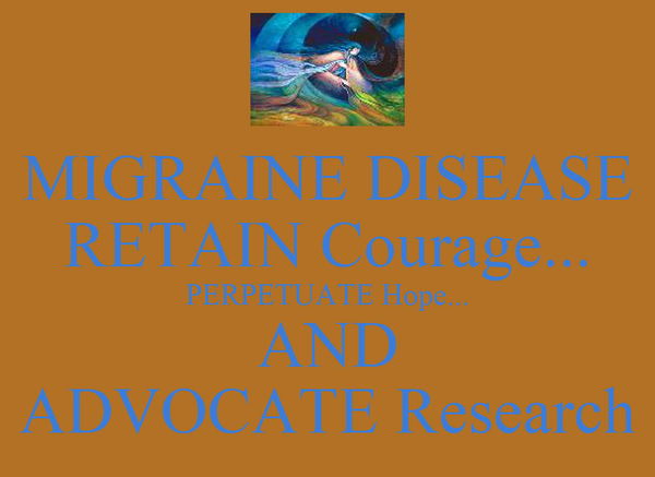 MIGRAINE DISEASE RETAIN Courage... PERPETUATE Hope... AND ADVOCATE Research