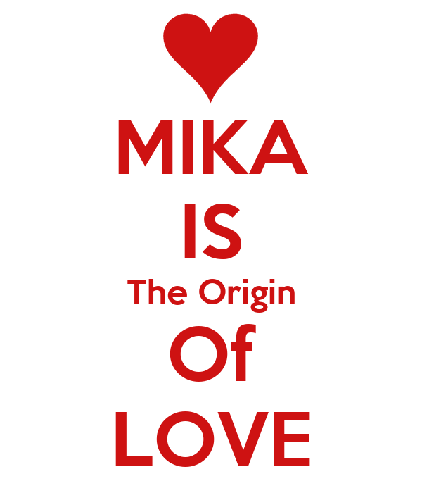 MIKA IS The Origin Of LOVE