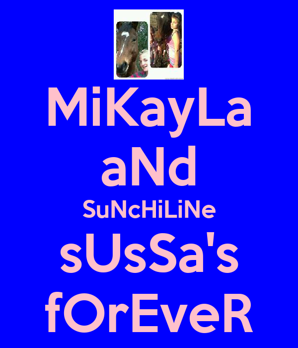 MiKayLa aNd SuNcHiLiNe sUsSa's fOrEveR
