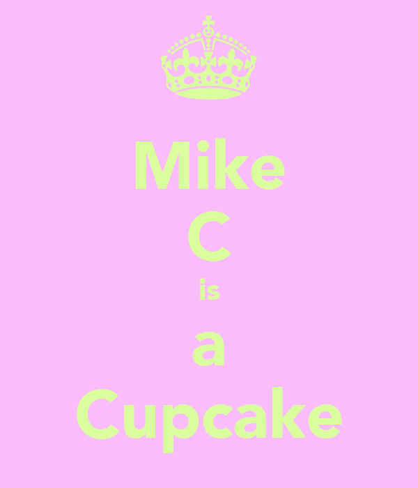Mike C is a Cupcake