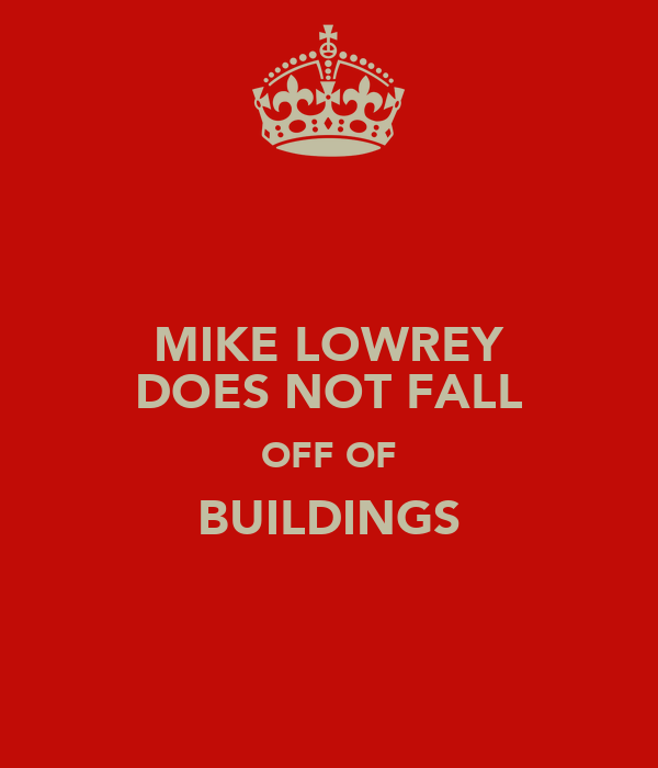 MIKE LOWREY DOES NOT FALL OFF OF BUILDINGS