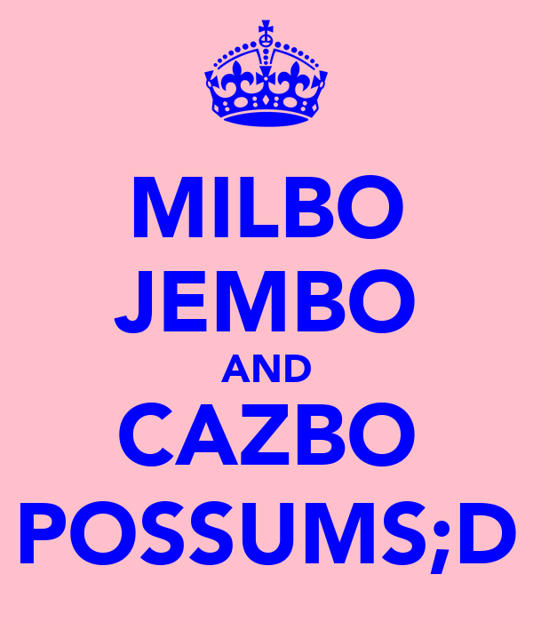 MILBO JEMBO AND CAZBO POSSUMS;D