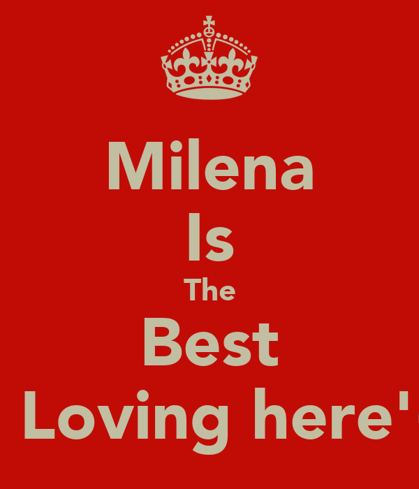 Milena Is The Best      Loving here'<3