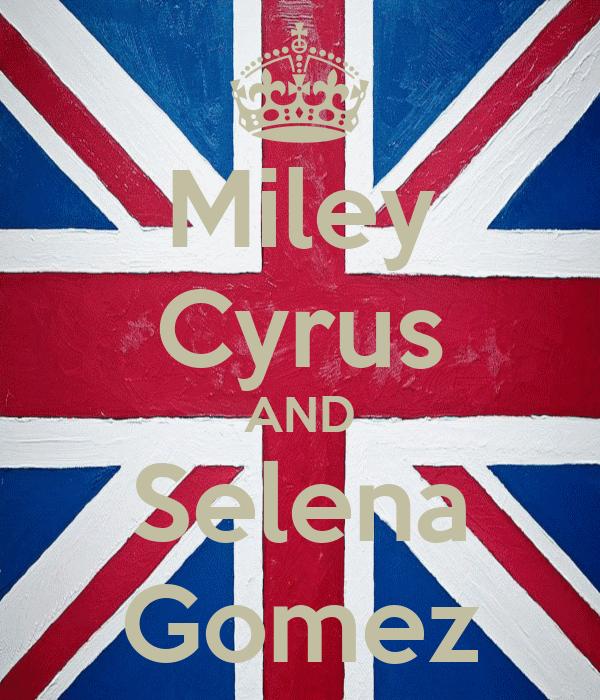 Miley Cyrus AND Selena Gomez