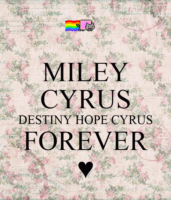 MILEY CYRUS DESTINY HOPE CYRUS FOREVER ♥