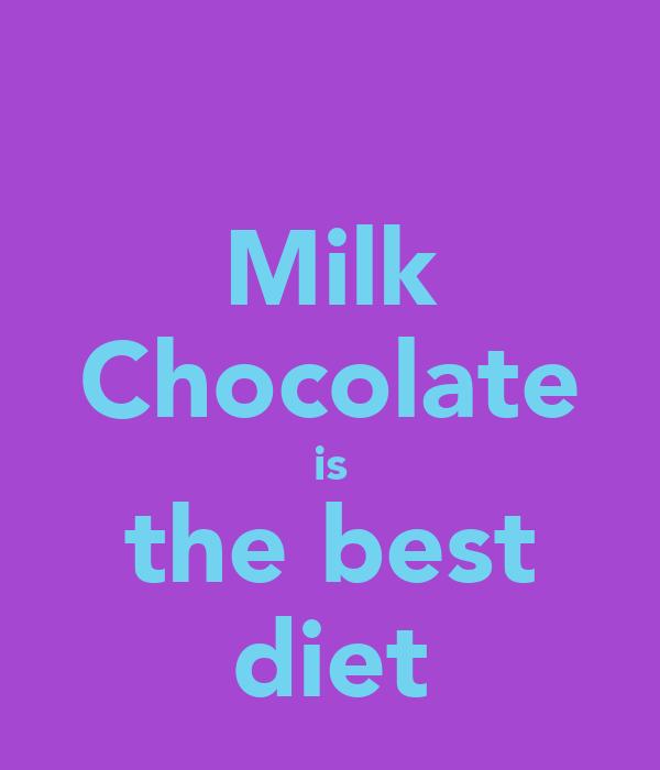 Milk Chocolate is the best diet