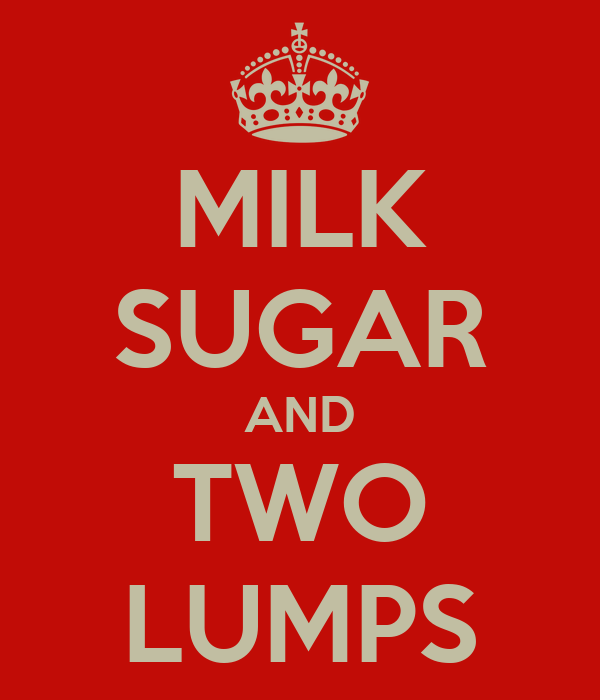 MILK SUGAR AND TWO LUMPS